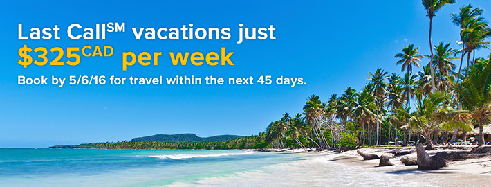 Last Call<sup>SM</sup> vacations just $235<sup>USD</sup> per week.