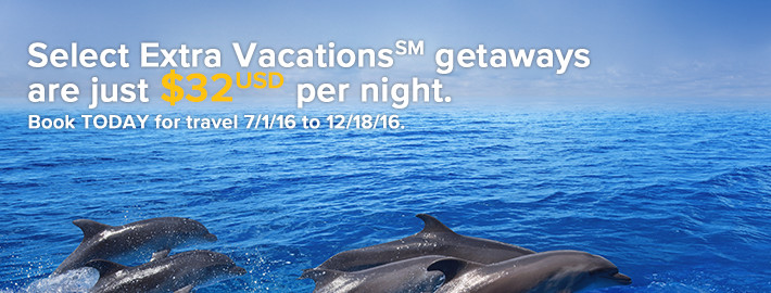 Select Extra Vacations<sup>SM</sup> getaways are just $32<sup>USD</sup> per night.